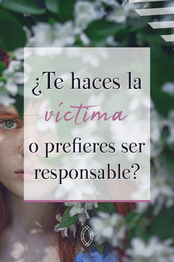 La diferencia entre hacerte la víctima y ser responsable de tu vida