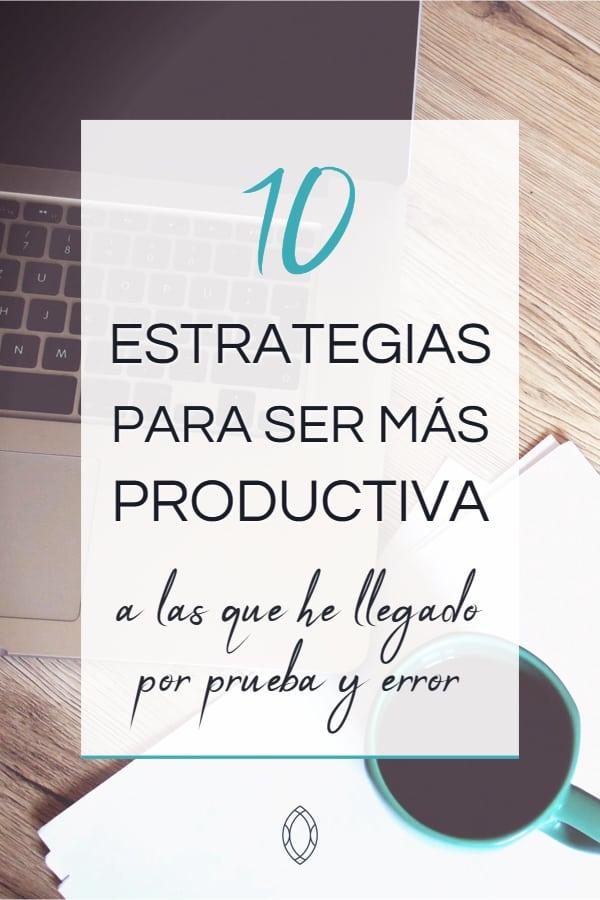 Las estrategias que me han ayudado a ser más productiva después de probar muchas cosas