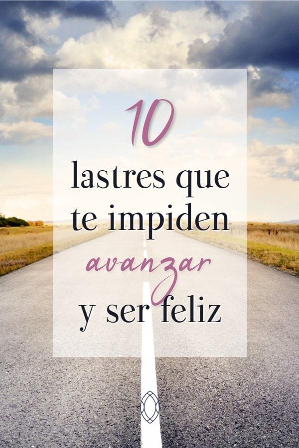 10 lastres que te impiden conseguir tus objetivos y ser feliz