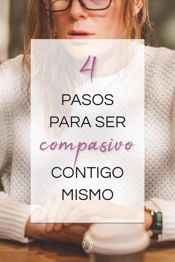 Desarrollar la autocompasión - 4 pasos para ser más compasivo contigo mismo