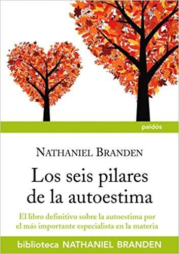 El mejor libro de autoestima: los 6 pilares de la autoestima por Nathaniel Branden