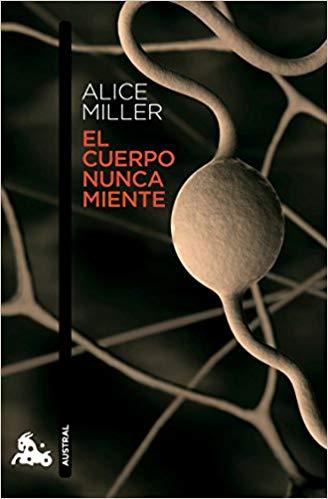 libro El cuerpo nunca miente de Alice Miller mi opinión