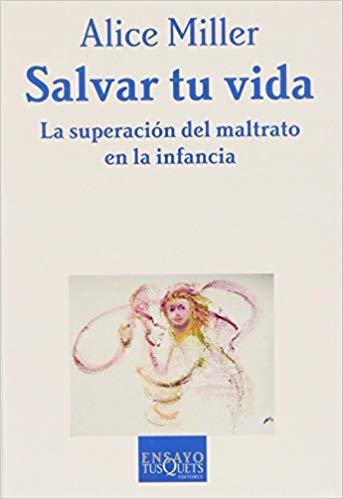 libro Salvar tu vida de Alice Miller