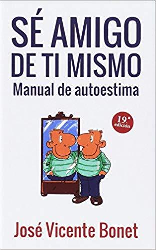 Libro sé amigo de ti mismo para mejorar la autoestima - José Vicente Bonet